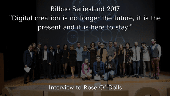 Bilbao Seriesland 2017 – Three questions to Rose of Dolls