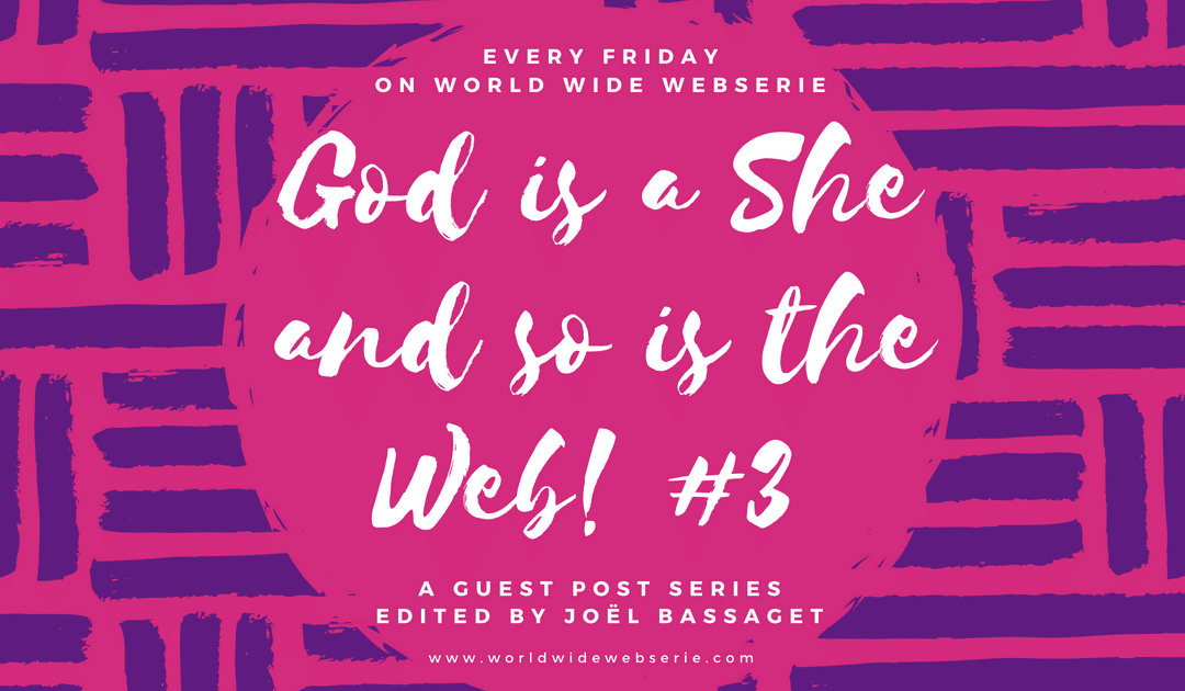God is a she and so is the web! #3
