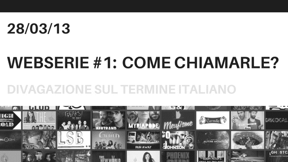 Webserie #1: Come chiamarle?