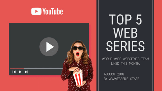 Top 5 Web Series Of The Month | August 2018 🍿
